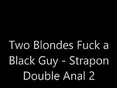 Blonde Girls fuck a Black Guy - Double Anal Strapon